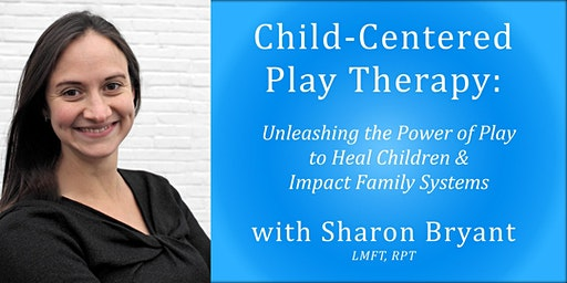 Child-Centered Play Therapy:  Unleashing the Power of Play to Heal Children and Impact Family Systems(2-day, 13 CEs)