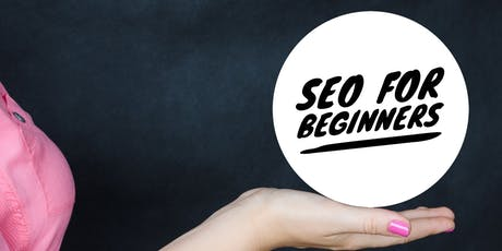 SEO for Beginners - Freelance, Small Businesses and Entrepreneurs tickets