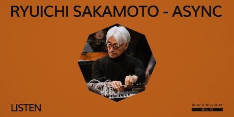 Ryuichi Sakamoto - Async : LISTEN tickets