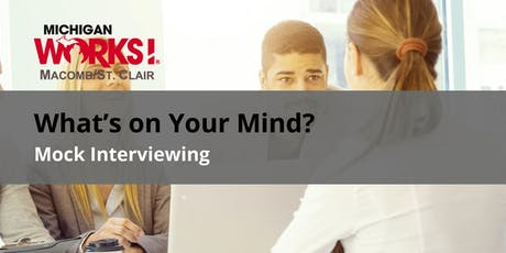 What's on Your Mind? Mock Interviewing (Mt. Clemens) tickets