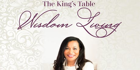 The King's Table ~ Wisdom Living tickets