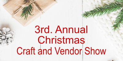 3rd Annual Christmas Craft and Vendor Show