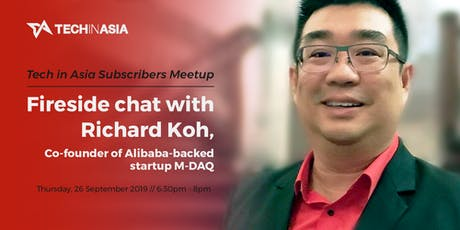Fireside chat with Richard Koh, co-founder of Alibaba-backed startup M-DAQ tickets