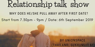 "Relationship Talk Show ""Why does he/she pull away after first date?"""