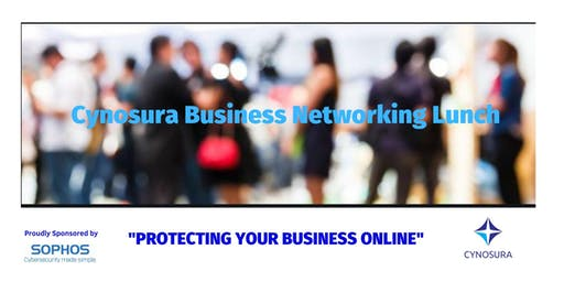 CYNOSURA BUSINESS NETWORKING LUNCH: Protecting Your Business Online