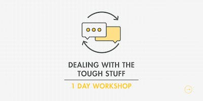 Dealing with the Tough Stuff - One Day Workshop
