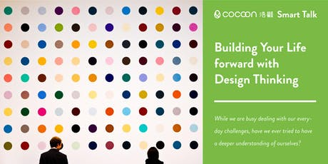 CoCoon Smart Talk: Building Your Life forward with Design Thinking tickets