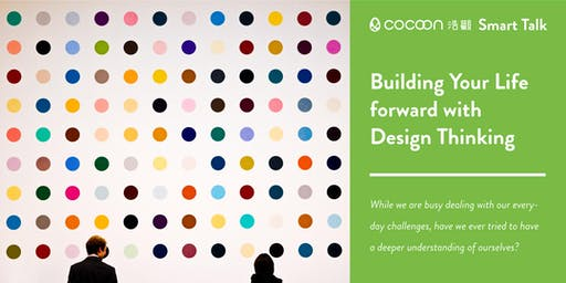 CoCoon Smart Talk: Building Your Life forward with Design Thinking