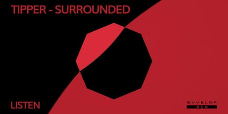 (Envelop SLC) Tipper - Surrounded : LISTEN tickets