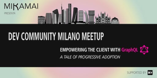 DEV Community Milano Meetup - Empowering the client with GraphQL