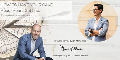 How to Have your Cake.... Head, Heart, Gut first.  tickets