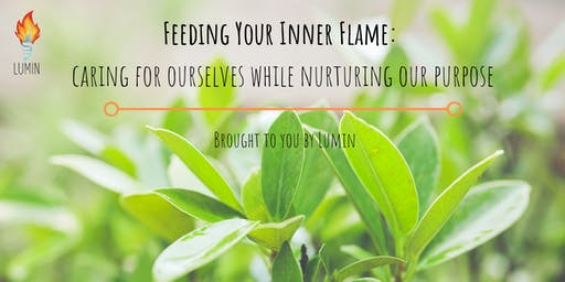 Feeding Your Inner Flame: caring for ourselves while nurturing our purpose