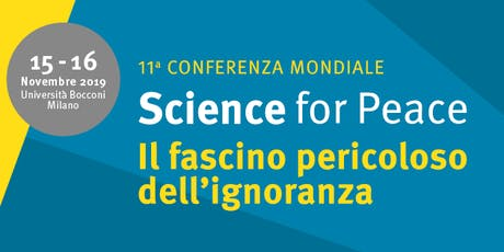 11° Conferenza Mondiale Science for Peace: il fascino pericoloso dell'ignoranza biglietti