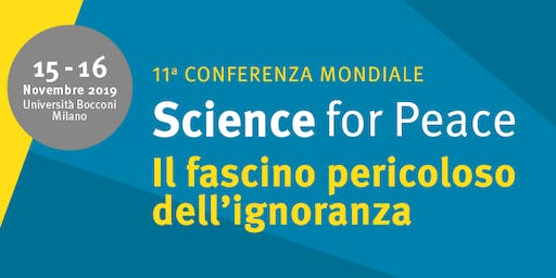 11° Conferenza Mondiale Science for Peace: il fascino pericoloso dell'ignoranza