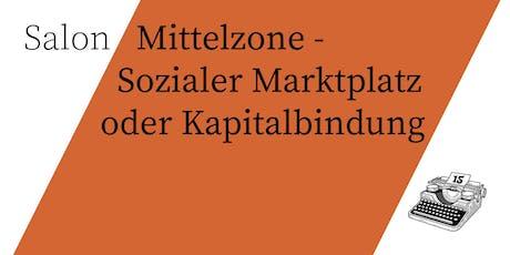Salon/ Mittelzone- Sozialer Marktplatz oder Kapitalbindung Tickets