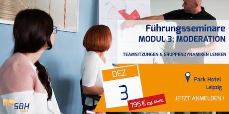 Führungskräfteseminar: Modul 3: Moderation und Gruppendynamik Tickets