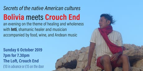 Secrets of the Native American Cultures: Bolivia meets Crouch End tickets