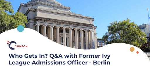 Who Gets In? Q&A with Former Ivy League Admissions Officer and UK Experts - Berlin