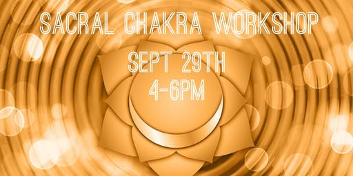 Rescheduled* Sacral Chakra Workshop