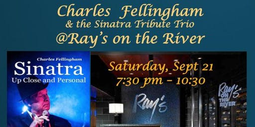 Charles Fellingham and the Sinatra Tribute Trio @ Ray's on the River