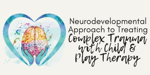 A Neurodevelopmental Approach to Treating Complex Trauma
