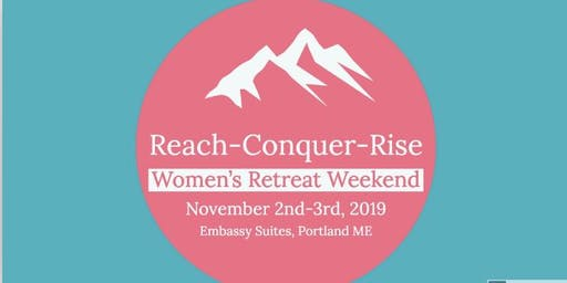 REACH-CONQUER-RISE (A Women's Retreat Weekend)