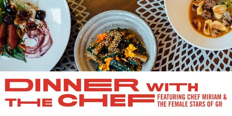 Dinner with the Chef, Chef Miriam Geenen and the Female Stars of GR  tickets