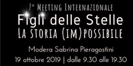 """7° Meeting Internazionale """"Figli delle Stelle"""": La Storia (IM)POSSIBILE biglietti"""