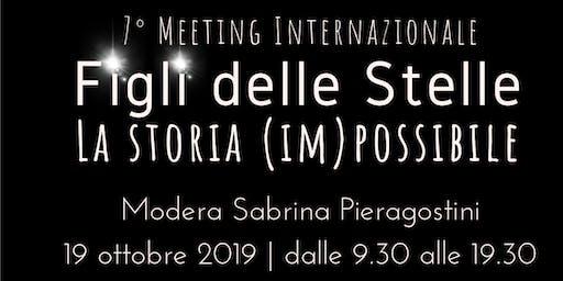 """7° Meeting Internazionale """"Figli delle Stelle"""": La Storia (IM)POSSIBILE"""