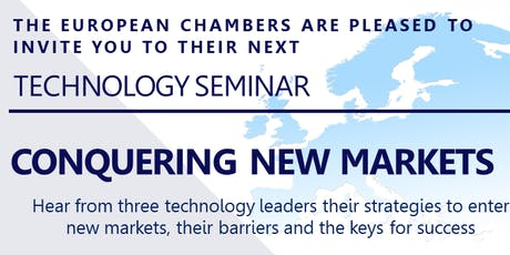 "European Chambers, Technology Seminar: ""CONQUERING NEW MARKETS"" tickets"