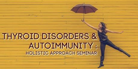 Thyroid Disorders and Autoimmune Conditions - A Holistic Medicine Approach tickets