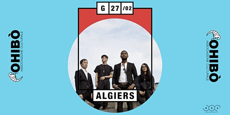 Algiers in concerto all'Ohibò tickets