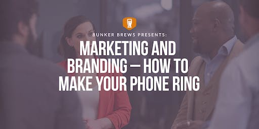 Bunker Brews Denver: Marketing and Branding– How to Make Your Phone Ring