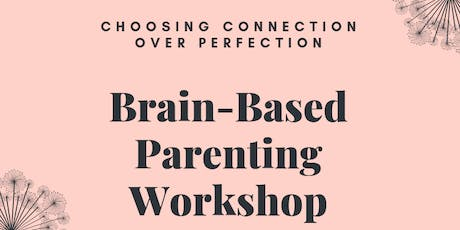 Brain-Based Parenting Workshop- Connection over Perfection tickets