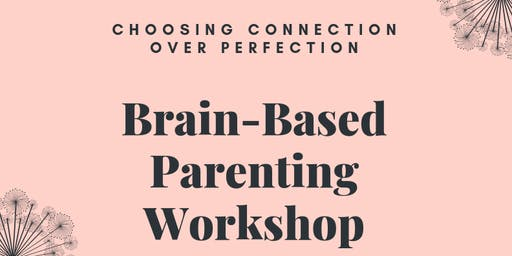 Brain-Based Parenting Workshop- Connection over Perfection