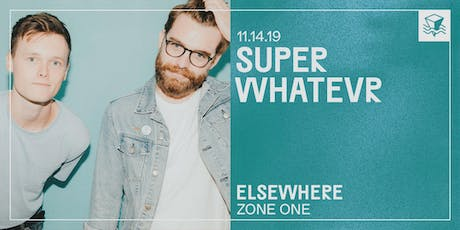 Super Whatevr @ Elsewhere (Zone One) tickets