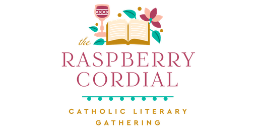 The Raspberry Cordial Catholic Literary Gathering