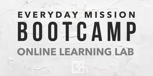 Everyday Mission Bootcamp: Online Learning Lab