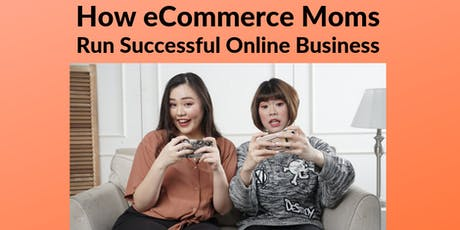 FREE Workshop (MELAKA): How eCommerce Moms Run Successful Online Business tickets