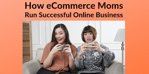 FREE Workshop (KL): How eCommerce Moms Run Successful Online Business