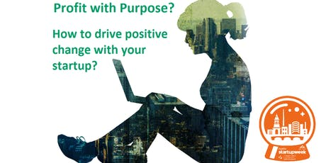 Profit with Purpose - How to drive positive change with your startup? tickets
