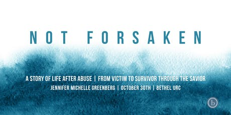 NOT FORSAKEN: From Victim To Survivor Through The Savior tickets