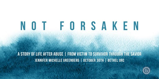 NOT FORSAKEN: From Victim To Survivor Through The Savior