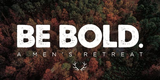 Be Bold (Men's Retreat)