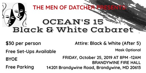 The Men of Datcher Presents: -  OCEAN'S 15  Black & White Cabaret