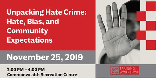 Unpacking Hate Crime: Hate, Bias, and Community Expectations Workshop (Nov 25, 2019)