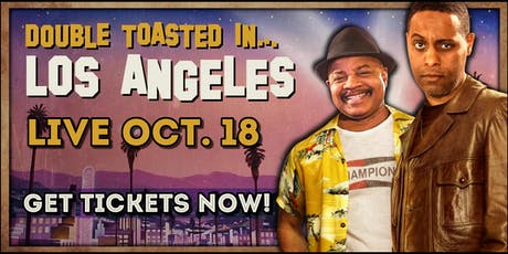 DOUBLE TOASTED LIVE IN LA tickets