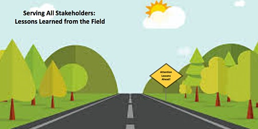 Serving All Stakeholders: Lessons Learned from the Field