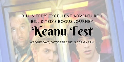 Keanu Fest: BILL & TED'S EXCELLENT ADVENTURE + BILL & TED'S BOGUS JOURNEY