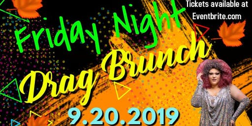 Friday Night Drag Brunch 9.20.19